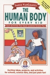 Janice VanCleave's Human Body Book for Every Kid